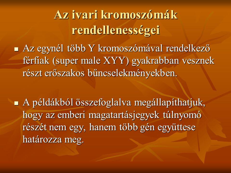 Az ivari kromoszómák rendellenességei Az egynél több Y kromoszómával rendelkező férfiak (super male XYY) gyakrabban vesznek részt erőszakos bűncselekm