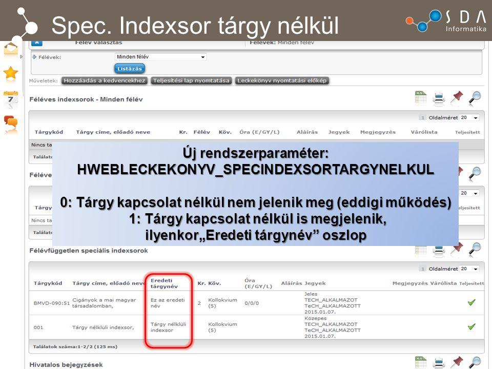 Spec. Indexsor tárgy nélkül Új rendszerparaméter: HWEBLECKEKONYV_SPECINDEXSORTARGYNELKUL 0: Tárgy kapcsolat nélkül nem jelenik meg (eddigi működés) 1: