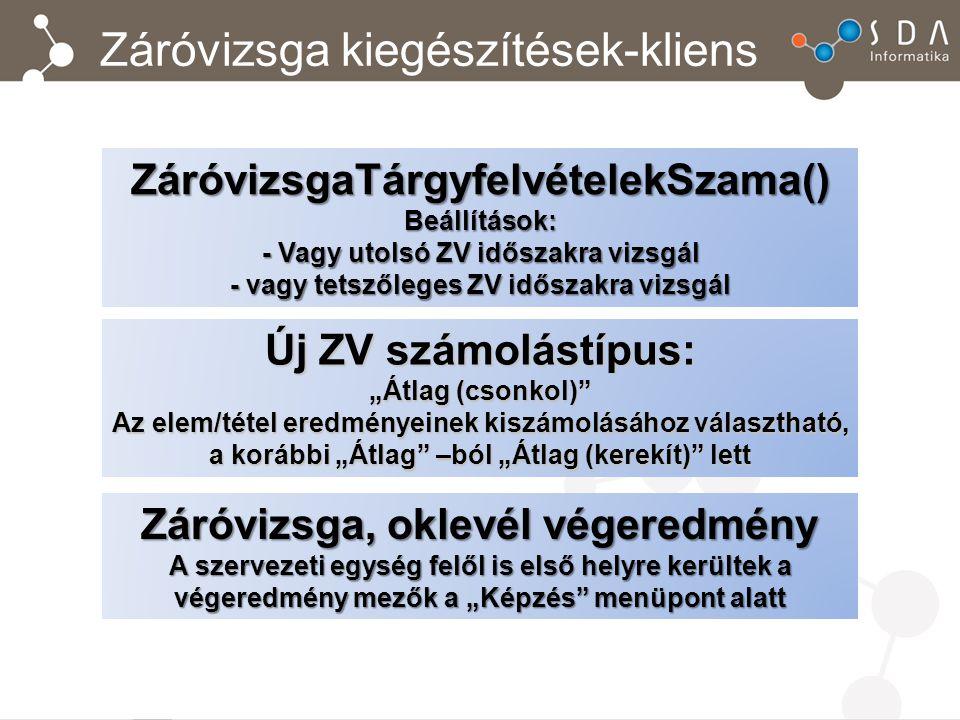 Záróvizsga kiegészítések-kliens ZáróvizsgaTárgyfelvételekSzama()Beállítások: - Vagy utolsó ZV időszakra vizsgál - vagy tetszőleges ZV időszakra vizsgá