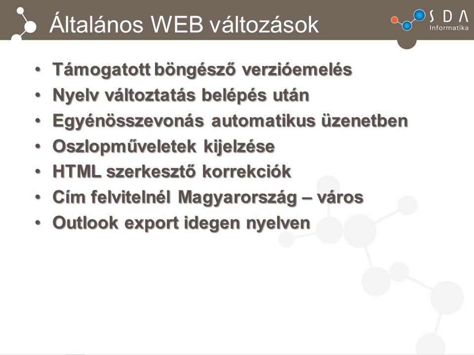 Általános WEB változások Támogatott böngésző verzióemelésTámogatott böngésző verzióemelés Nyelv változtatás belépés utánNyelv változtatás belépés után