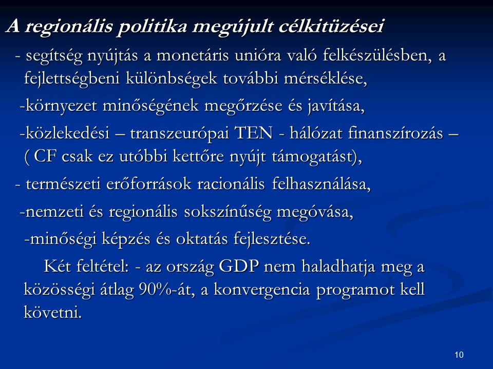 10 A regionális politika megújult célkitüzései - segítség nyújtás a monetáris unióra való felkészülésben, a fejlettségbeni különbségek további mérsékl