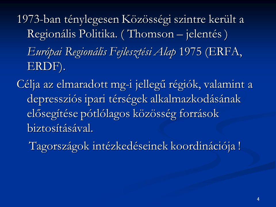 4 1973-ban ténylegesen Közösségi szintre került a Regionális Politika. ( Thomson – jelentés ) Európai Regionális Fejlesztési Alap 1975 (ERFA, ERDF). C