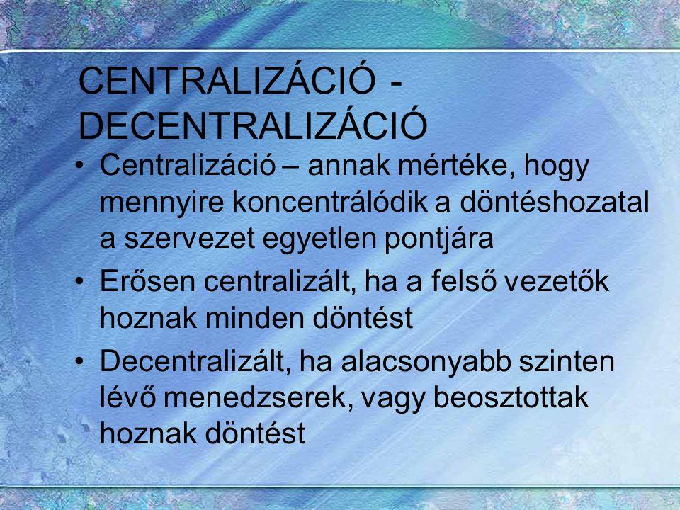 CENTRALIZÁCIÓ - DECENTRALIZÁCIÓ Centralizáció – annak mértéke, hogy mennyire koncentrálódik a döntéshozatal a szervezet egyetlen pontjára Erősen centr