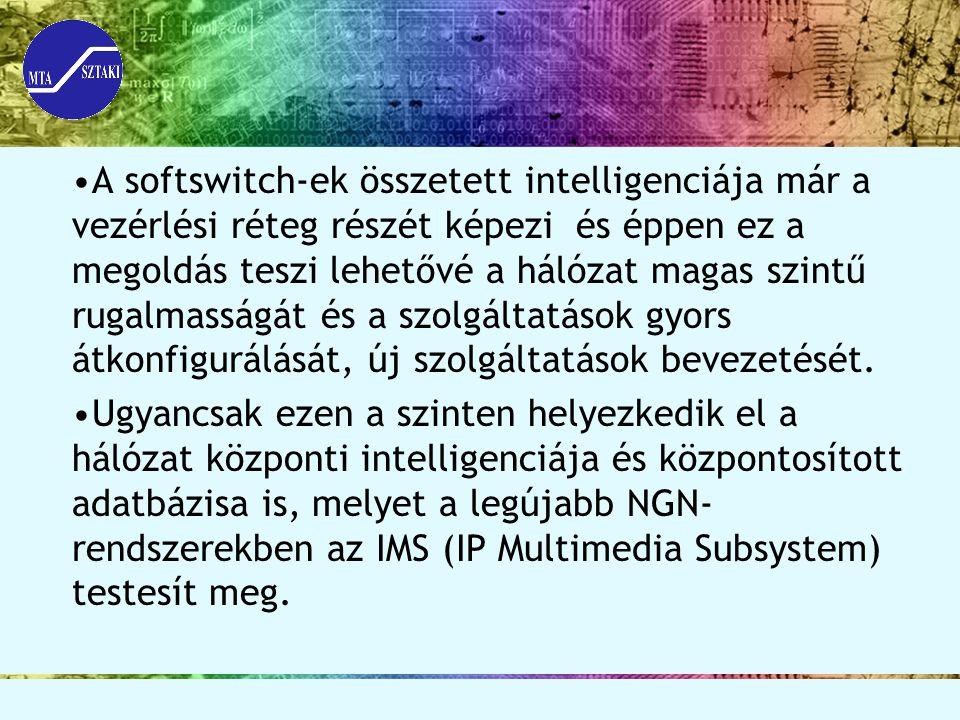 A softswitch-ek összetett intelligenciája már a vezérlési réteg részét képezi és éppen ez a megoldás teszi lehetővé a hálózat magas szintű rugalmasságát és a szolgáltatások gyors átkonfigurálását, új szolgáltatások bevezetését.