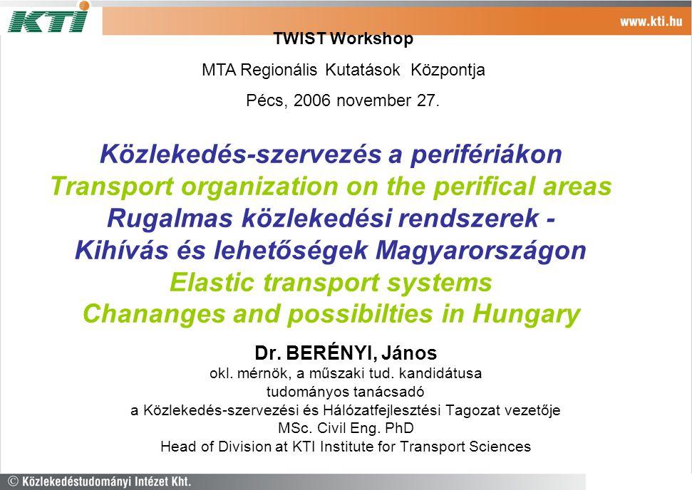 Közlekedés-szervezés a perifériákon Transport organization on the perifical areas Rugalmas közlekedési rendszerek - Kihívás és lehetőségek Magyarorszá