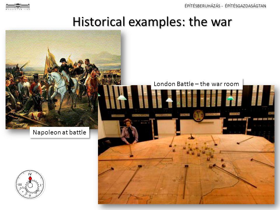 ÉPÍTÉSBERUHÁZÁS - ÉPÍTÉSGAZDASÁGTAN I II III IV Historical examples: the war Napoleon at battle London Battle – the war room