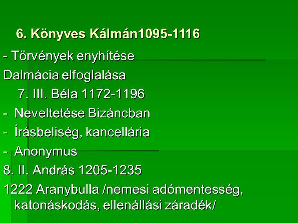 - Törvények enyhítése Dalmácia elfoglalása 7. III. Béla 1172-1196 7. III. Béla 1172-1196 -Neveltetése Bizáncban -Írásbeliség, kancellária -Anonymus 8.