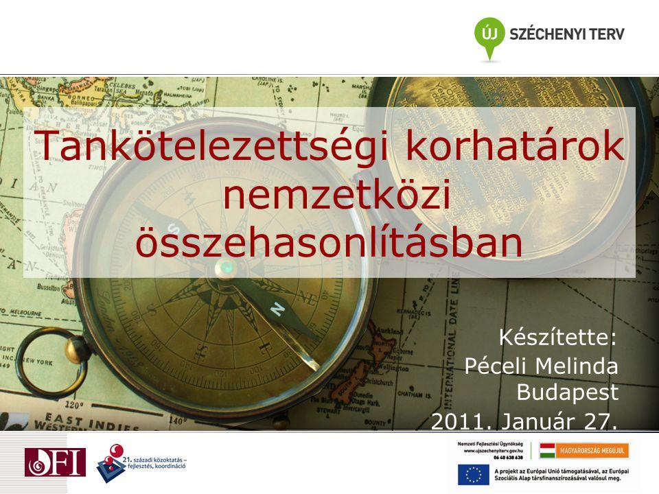 Tankötelezettségi korhatárok nemzetközi összehasonlításban Készítette: Péceli Melinda Budapest 2011. Január 27.