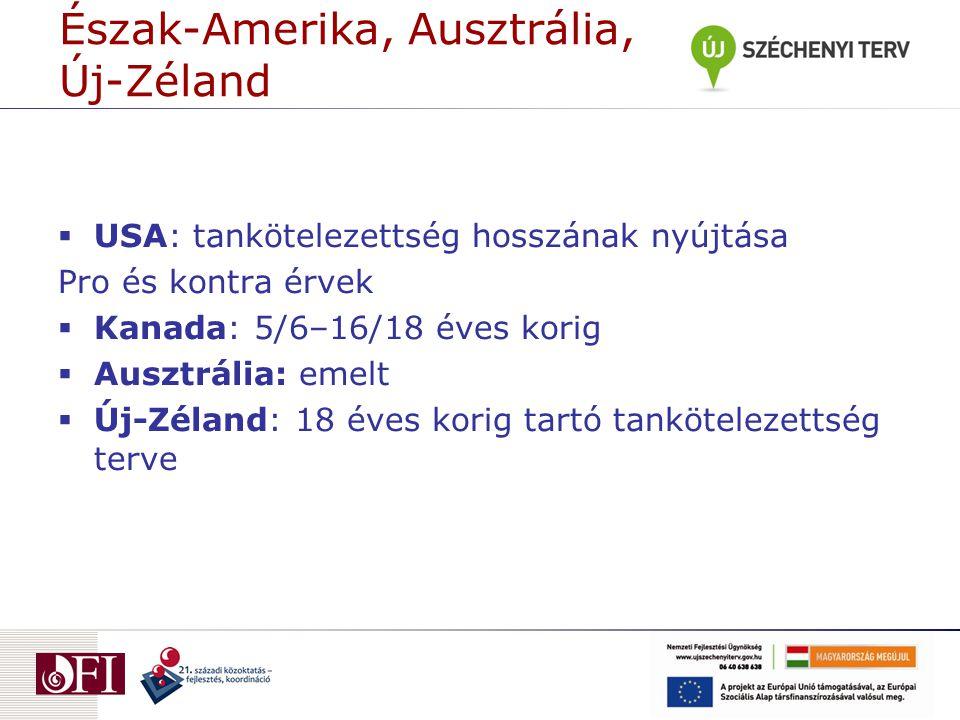Észak-Amerika, Ausztrália, Új-Zéland  USA: tankötelezettség hosszának nyújtása Pro és kontra érvek  Kanada: 5/6–16/18 éves korig  Ausztrália: emelt