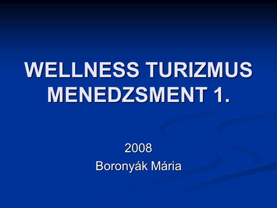 WELLNESS TURIZMUS MENEDZSMENT 1. 2008 Boronyák Mária