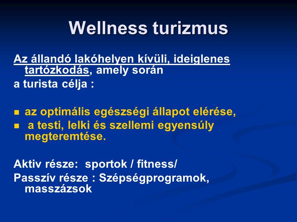 Wellness turizmus Az állandó lakóhelyen kívüli, ideiglenes tartózkodás, amely során a turista célja : az optimális egészségi állapot elérése, a testi, lelki és szellemi egyensúly megteremtése.