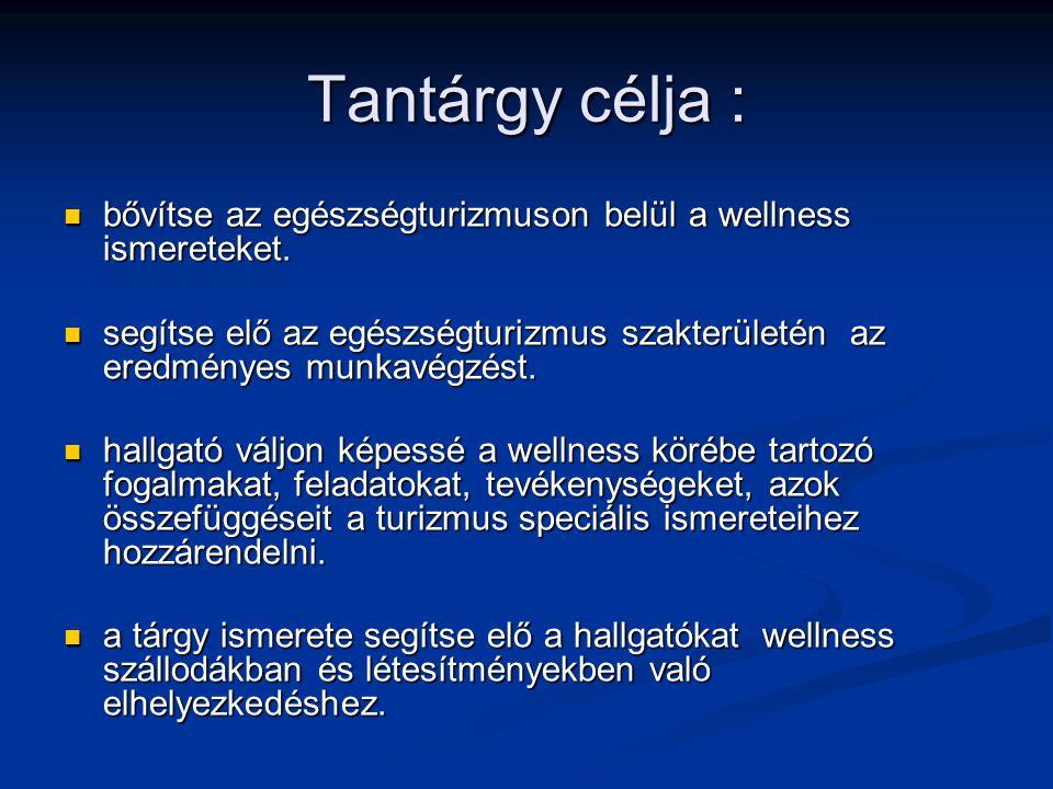 Tantárgy célja : bővítse az egészségturizmuson belül a wellness ismereteket. bővítse az egészségturizmuson belül a wellness ismereteket. segítse elő a