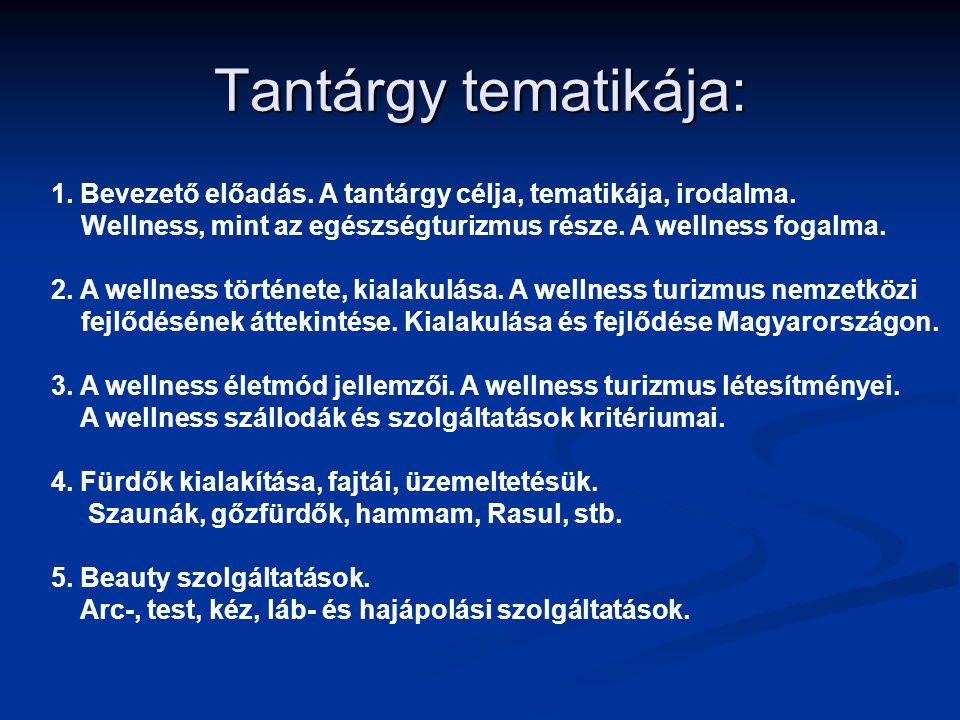 Tantárgy tematikája: 1. Bevezető előadás. A tantárgy célja, tematikája, irodalma. Wellness, mint az egészségturizmus része. A wellness fogalma. 2. A w