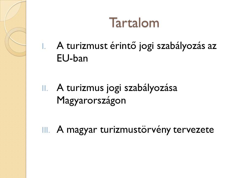 Tartalom I. A turizmust érintő jogi szabályozás az EU-ban II. A turizmus jogi szabályozása Magyarországon III. A magyar turizmustörvény tervezete