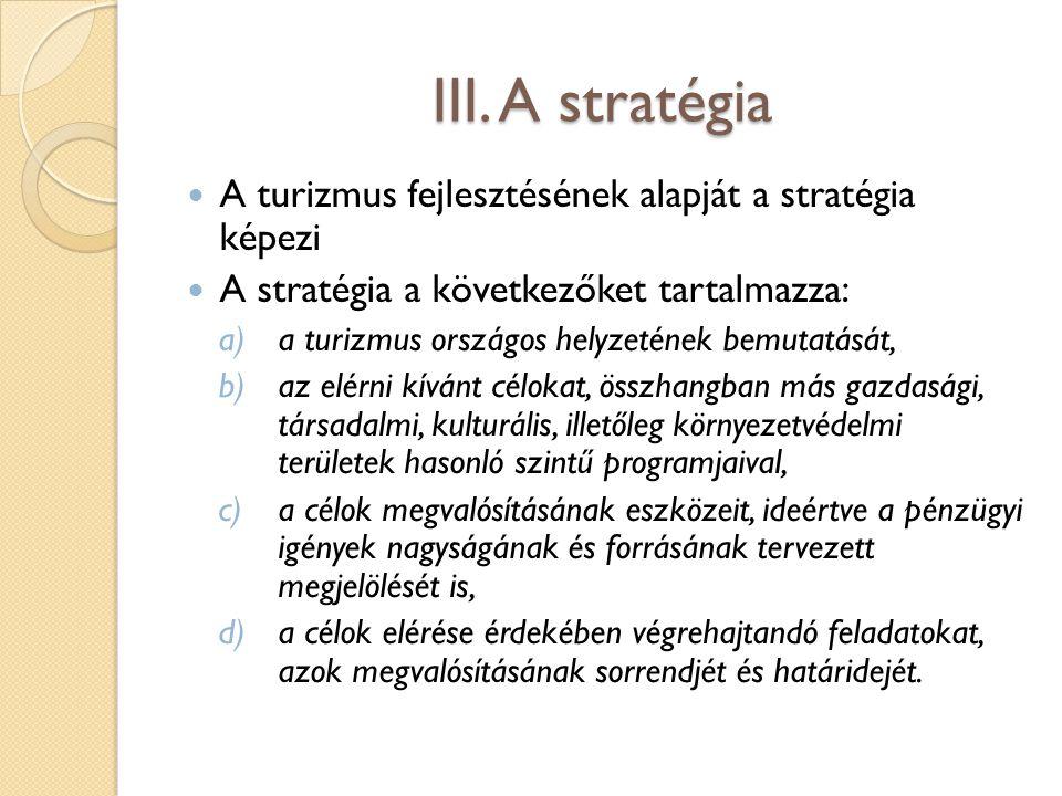 III. A stratégia A turizmus fejlesztésének alapját a stratégia képezi A stratégia a következőket tartalmazza: a)a turizmus országos helyzetének bemuta