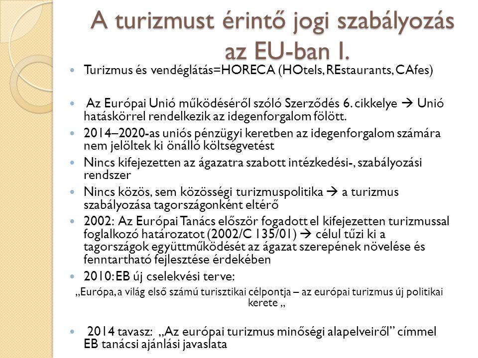 A turizmust érintő jogi szabályozás az EU-ban I. Turizmus és vendéglátás=HORECA (HOtels, REstaurants, CAfes) Az Európai Unió működéséről szóló Szerződ