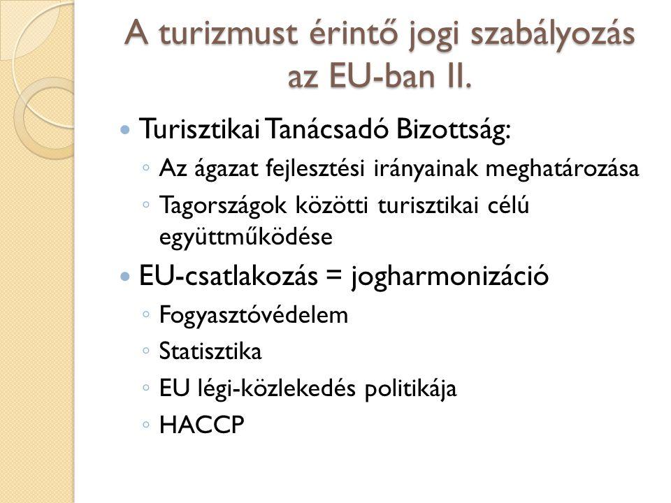 A turizmust érintő jogi szabályozás az EU-ban II. Turisztikai Tanácsadó Bizottság: ◦ Az ágazat fejlesztési irányainak meghatározása ◦ Tagországok közö