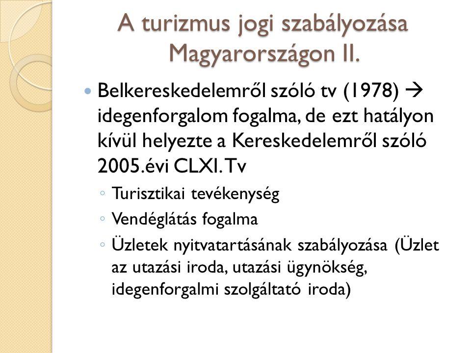 A turizmus jogi szabályozása Magyarországon II. Belkereskedelemről szóló tv (1978)  idegenforgalom fogalma, de ezt hatályon kívül helyezte a Keresked