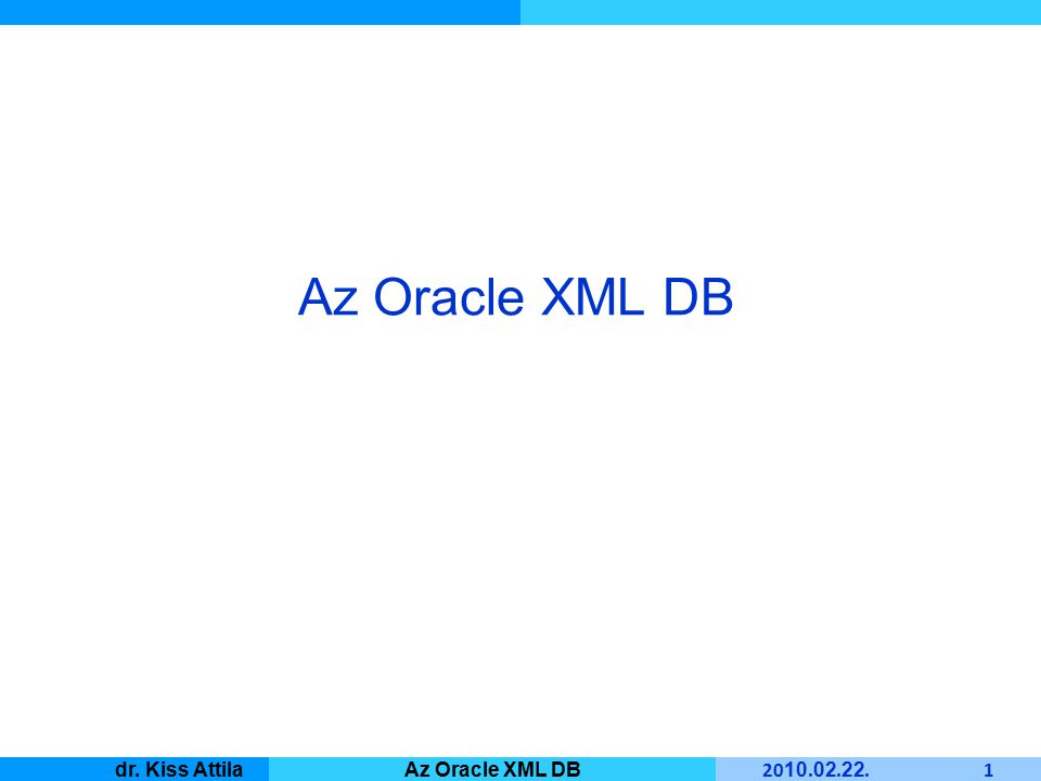 Master Informatique 20 10. 02. 22. 1 dr. Kiss AttilaAz Oracle XML DB