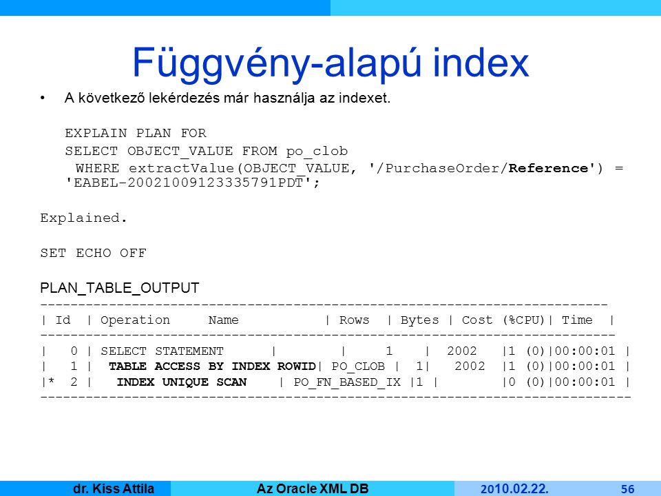Master Informatique 20 10. 02. 22. 56 dr. Kiss AttilaAz Oracle XML DB Függvény-alapú index A következő lekérdezés már használja az indexet. EXPLAIN PL
