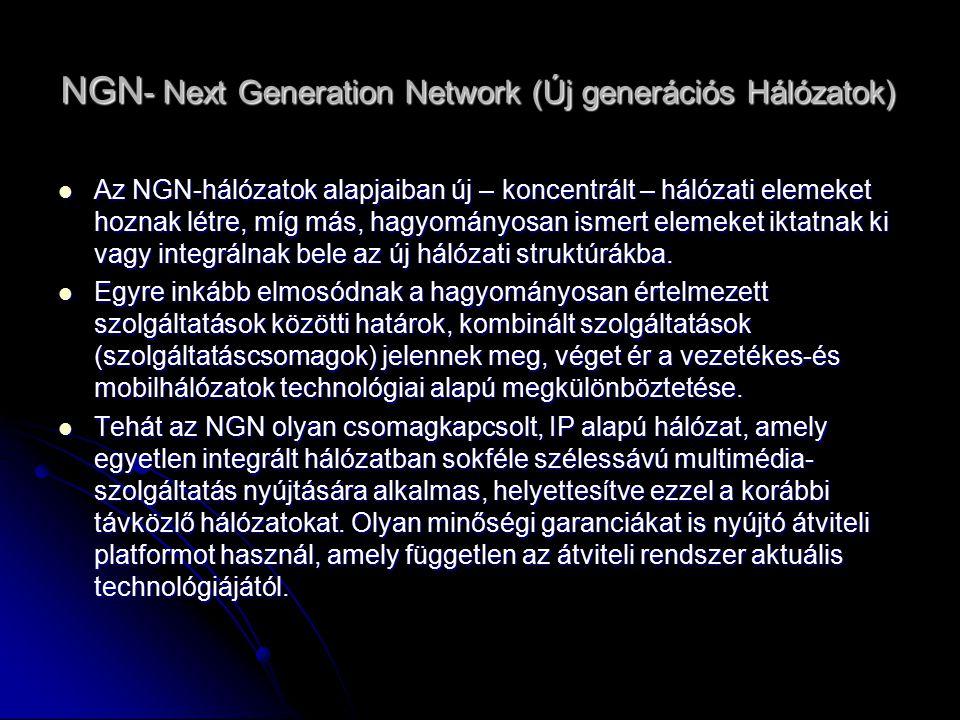 NGN- Next Generation Network (Új generációs Hálózatok) Az NGN-hálózatok alapjaiban új – koncentrált – hálózati elemeket hoznak létre, míg más, hagyományosan ismert elemeket iktatnak ki vagy integrálnak bele az új hálózati struktúrákba.