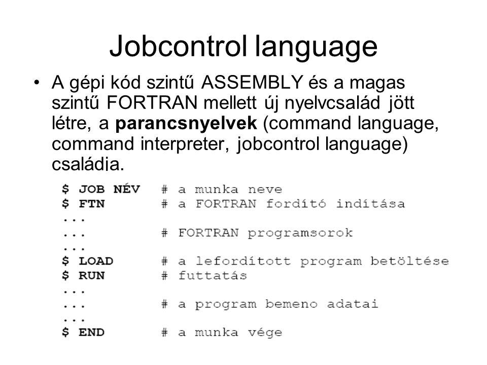 Jobcontrol language A gépi kód szintű ASSEMBLY és a magas szintű FORTRAN mellett új nyelvcsalád jött létre, a parancsnyelvek (command language, comman