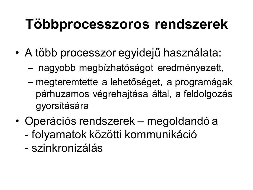 Többprocesszoros rendszerek A több processzor egyidejű használata: – nagyobb megbízhatóságot eredményezett, –megteremtette a lehetőséget, a programága