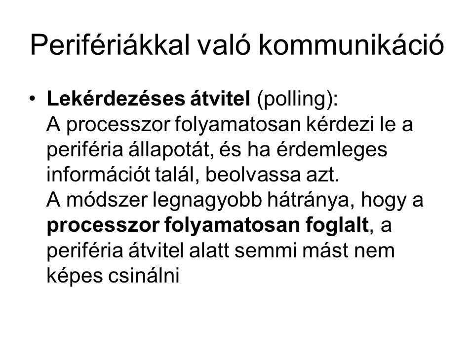 Perifériákkal való kommunikáció Lekérdezéses átvitel (polling): A processzor folyamatosan kérdezi le a periféria állapotát, és ha érdemleges informáci