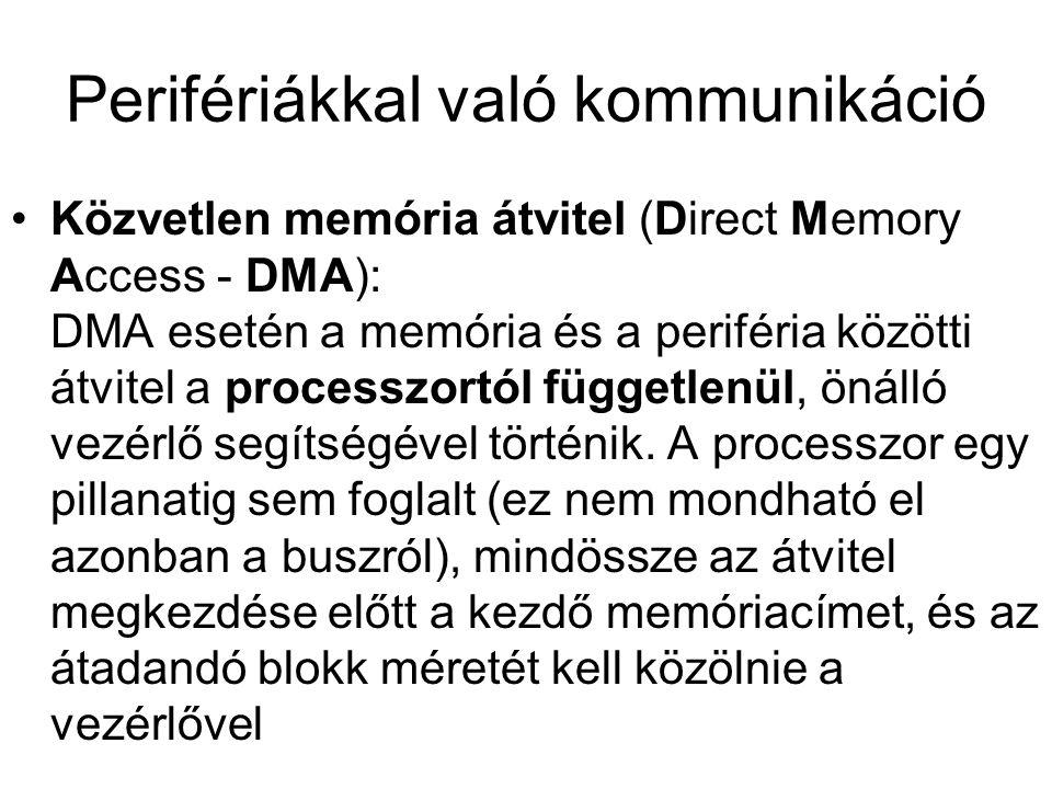 Perifériákkal való kommunikáció Közvetlen memória átvitel (Direct Memory Access - DMA): DMA esetén a memória és a periféria közötti átvitel a processz