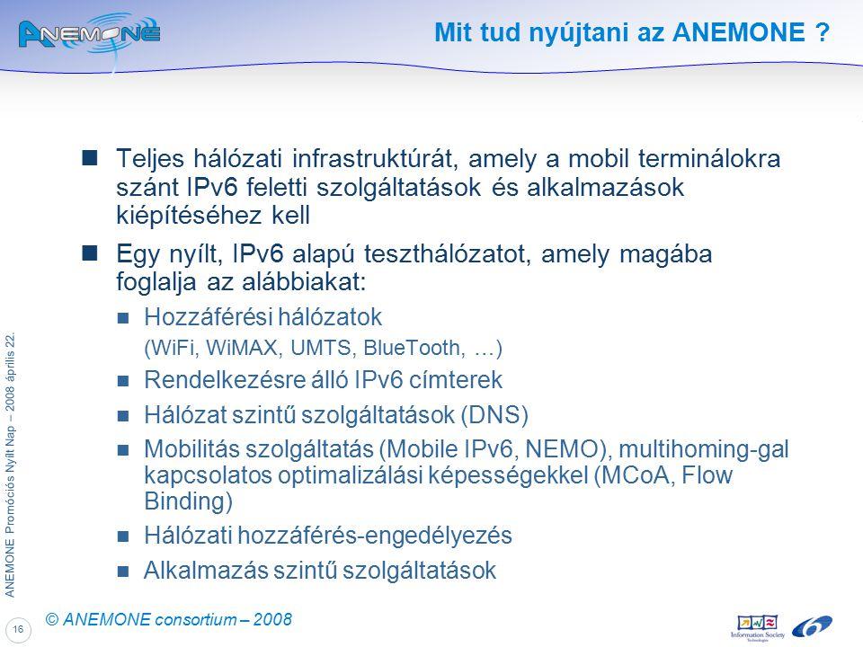 16 ANEMONE Promóciós Nyílt Nap – 2008 április 22. © ANEMONE consortium – 2008 Mit tud nyújtani az ANEMONE ? Teljes hálózati infrastruktúrát, amely a m