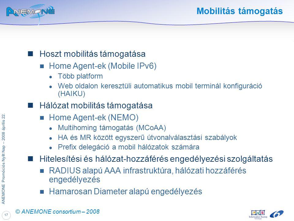 17 ANEMONE Promóciós Nyílt Nap – 2008 április 22. © ANEMONE consortium – 2008 Mobilitás támogatás Hoszt mobilitás támogatása Home Agent-ek (Mobile IPv