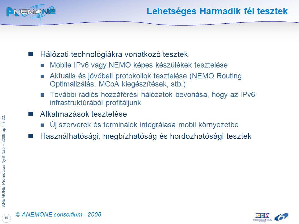 19 ANEMONE Promóciós Nyílt Nap – 2008 április 22. © ANEMONE consortium – 2008 Lehetséges Harmadik fél tesztek Hálózati technológiákra vonatkozó teszte
