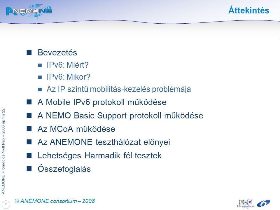 2 ANEMONE Promóciós Nyílt Nap – 2008 április 22. © ANEMONE consortium – 2008 Áttekintés Bevezetés IPv6: Miért? IPv6: Mikor? Az IP szintű mobilitás-kez