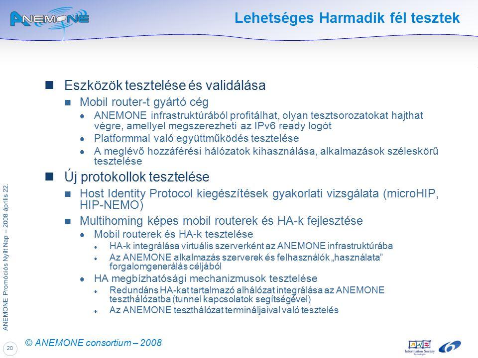 20 ANEMONE Promóciós Nyílt Nap – 2008 április 22. © ANEMONE consortium – 2008 Lehetséges Harmadik fél tesztek Eszközök tesztelése és validálása Mobil