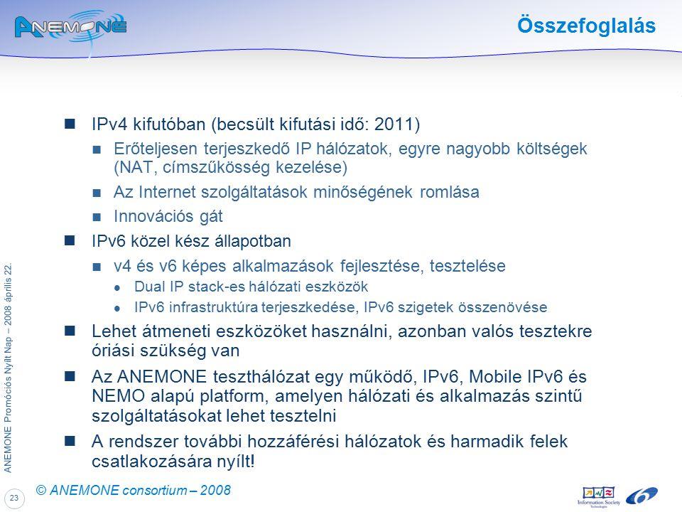 23 ANEMONE Promóciós Nyílt Nap – 2008 április 22. © ANEMONE consortium – 2008 Összefoglalás IPv4 kifutóban (becsült kifutási idő: 2011) Erőteljesen te