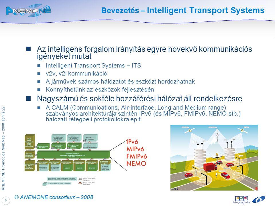 5 ANEMONE Promóciós Nyílt Nap – 2008 április 22. © ANEMONE consortium – 2008 Bevezetés – Intelligent Transport Systems Az intelligens forgalom irányít