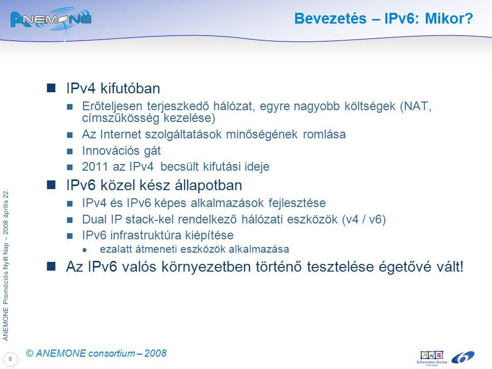 6 ANEMONE Promóciós Nyílt Nap – 2008 április 22. © ANEMONE consortium – 2008 Bevezetés – IPv6: Mikor? IPv4 kifutóban Erőteljesen terjeszkedő hálózat,