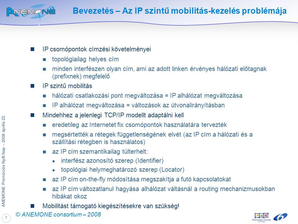 7 ANEMONE Promóciós Nyílt Nap – 2008 április 22. © ANEMONE consortium – 2008 Bevezetés – Az IP szintű mobilitás-kezelés problémája IP csomópontok címz