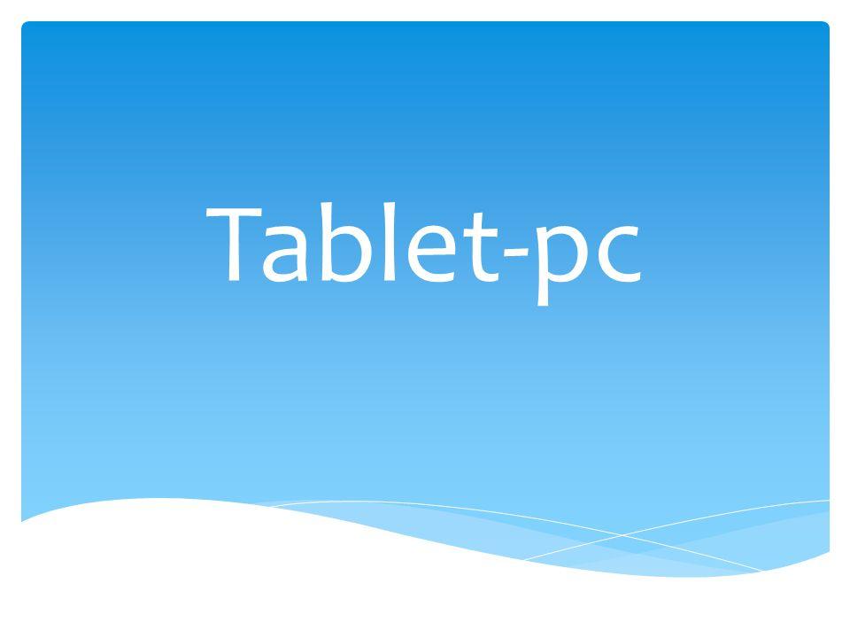  Jellemzők  Felhasználási területek  Előnyök-Hátrányok Tablet-pc