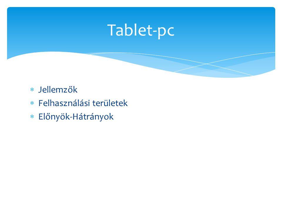 Jellemzők Hordozhatóság Kényelmes Nagy kezelő felület (érintőképernyő) Könnyen kezelhető Majdnem egyenrangú az asztali számítógéppel Általában 7-14 inch Vezeték nélküli kapcsolat Több féle kategóriában elérhetők