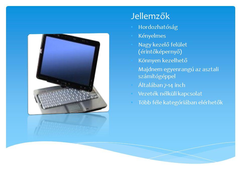 Felhasználási területek  Ahol fontos, hogy könnyen, akárhol hozzá férhessenek egy számítógéphez  Ahol fontos a mobilitás  Nem feltétlenül szükséges egy asztali számítógép tudása