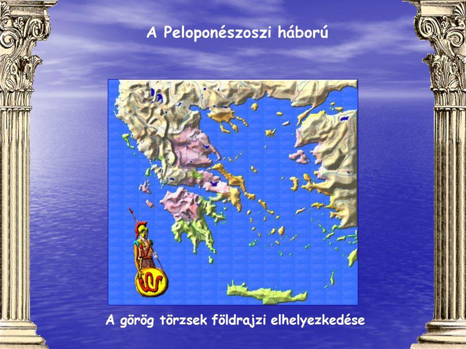A Peloponészoszi háború A görög törzsek földrajzi elhelyezkedése