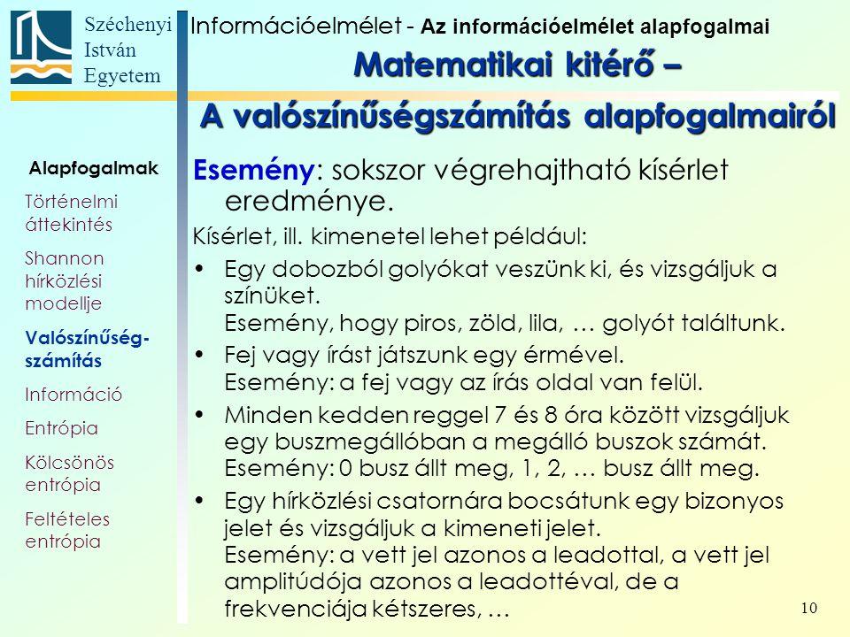 Széchenyi István Egyetem 10 Esemény : sokszor végrehajtható kísérlet eredménye. Kísérlet, ill. kimenetel lehet például: Egy dobozból golyókat veszünk