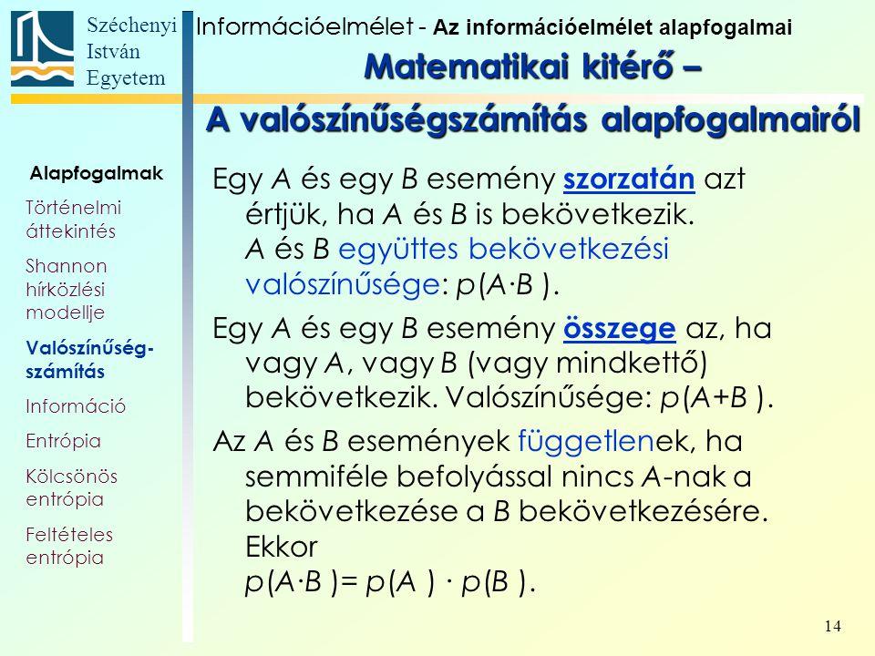 Széchenyi István Egyetem 14 Egy A és egy B esemény szorzatán azt értjük, ha A és B is bekövetkezik. A és B együttes bekövetkezési valószínűsége: p(A∙B
