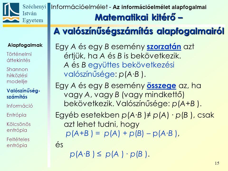 Széchenyi István Egyetem 15 Egy A és egy B esemény szorzatán azt értjük, ha A és B is bekövetkezik. A és B együttes bekövetkezési valószínűsége: p(A∙B