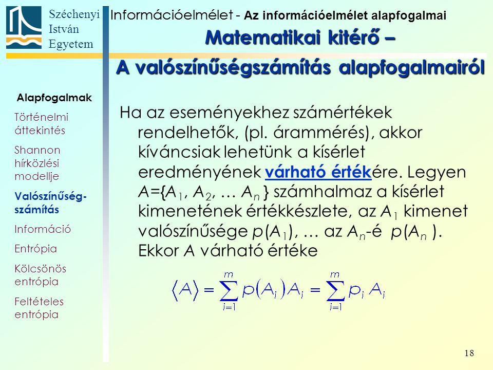 Széchenyi István Egyetem 18 Matematikai kitérő – A valószínűségszámítás alapfogalmairól Ha az eseményekhez számértékek rendelhetők, (pl. árammérés), a