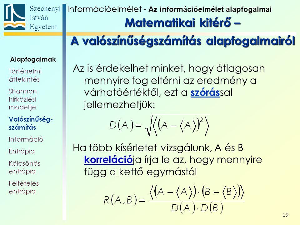 Széchenyi István Egyetem 19 Matematikai kitérő – A valószínűségszámítás alapfogalmairól Az is érdekelhet minket, hogy átlagosan mennyire fog eltérni a