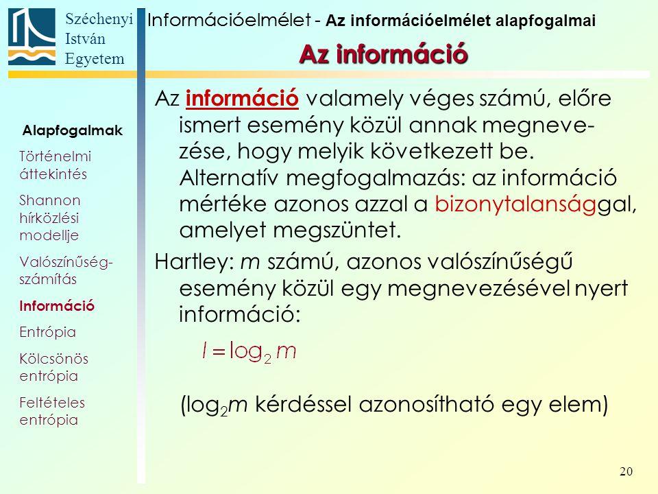 Széchenyi István Egyetem 20 Az információ Az információ valamely véges számú, előre ismert esemény közül annak megneve- zése, hogy melyik következett