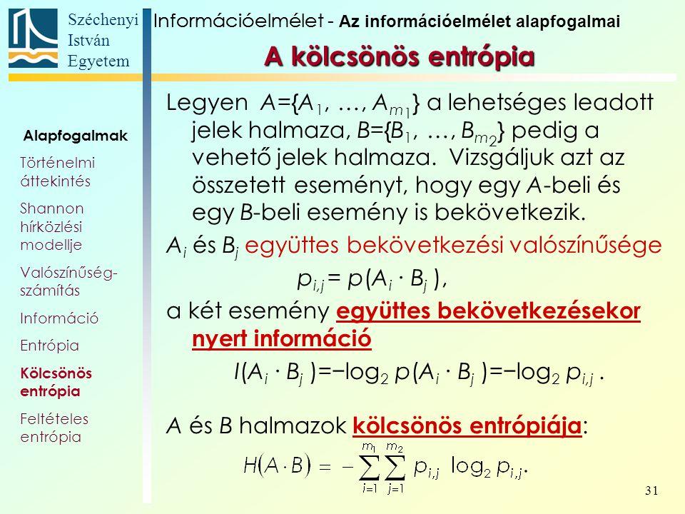 Széchenyi István Egyetem 31 A kölcsönös entrópia Legyen A={A 1, …, A m 1 } a lehetséges leadott jelek halmaza, B={B 1, …, B m 2 } pedig a vehető jelek