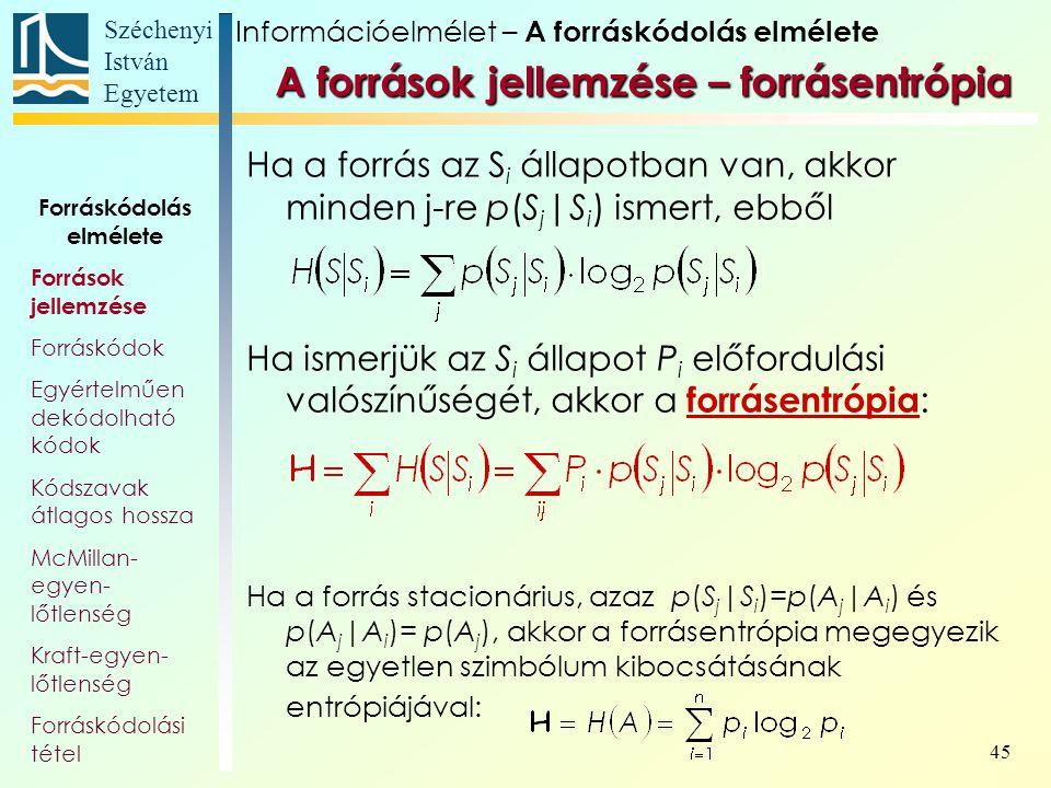 Széchenyi István Egyetem 45 A források jellemzése – forrásentrópia Ha a forrás az S i állapotban van, akkor minden j-re p(S j |S i ) ismert, ebből Ha